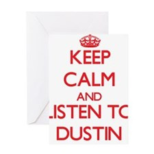 Keep Calm and Listen to Dustin Greeting Cards