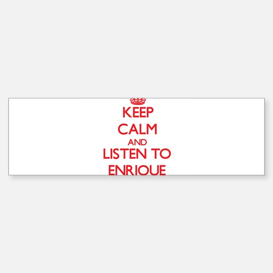 Keep Calm and Listen to Enrique Bumper Bumper Bumper Sticker
