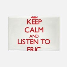Keep Calm and Listen to Eric Magnets