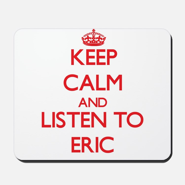 Keep Calm and Listen to Eric Mousepad