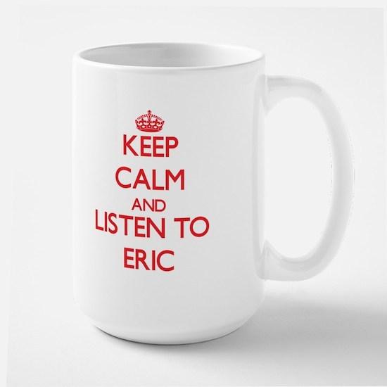Keep Calm and Listen to Eric Mugs
