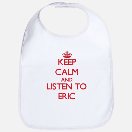 Keep Calm and Listen to Eric Bib