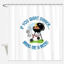 IF YOU WANT DINNER...BRING ME A BEER! Shower Curta