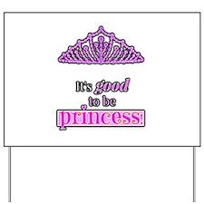 Its good to be Princess Yard Sign