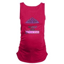 Its good to be Princess Maternity Tank Top