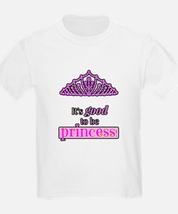 Its good to be Princess T-Shirt