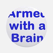 Armed with a Brain Ornament (Round)