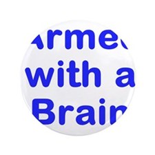 "Armed with a Brain 3.5"" Button"