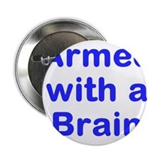 "Armed with a Brain 2.25"" Button"