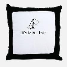 Life is not Fair Throw Pillow