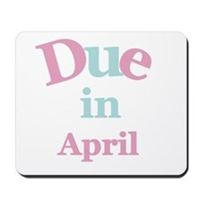 Pink Due in April Mousepad
