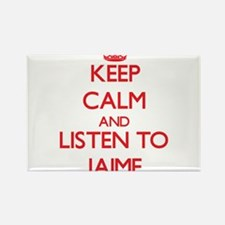 Keep Calm and Listen to Jaime Magnets