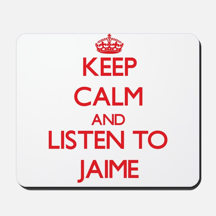 Keep Calm and Listen to Jaime Mousepad