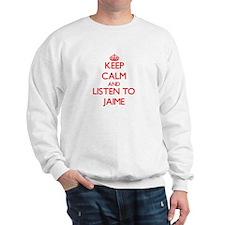 Keep Calm and Listen to Jaime Sweatshirt
