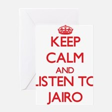 Keep Calm and Listen to Jairo Greeting Cards