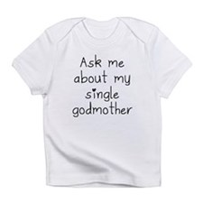 Ask Me About My Single Godmother Infant T-Shirt