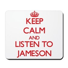 Keep Calm and Listen to Jameson Mousepad