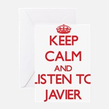 Keep Calm and Listen to Javier Greeting Cards
