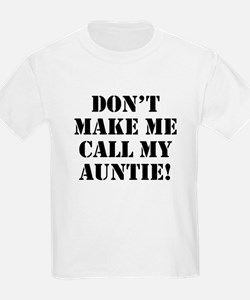 Don't Make Me Call My Auntie T-Shirt