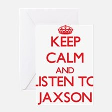 Keep Calm and Listen to Jaxson Greeting Cards