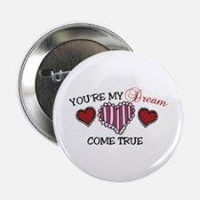 "Youre my Dream come true 2.25"" Button"