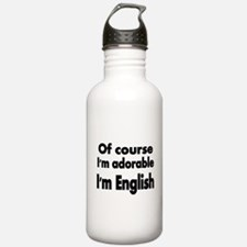 Of course Im adorable. Im English Water Bottle