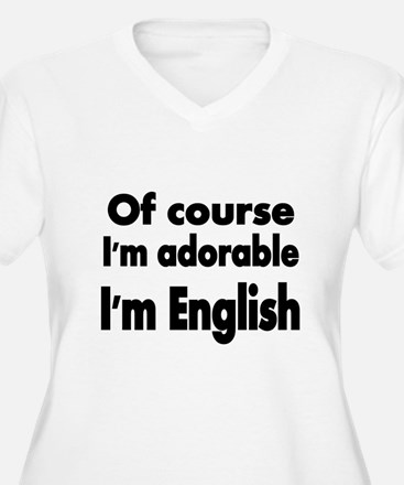 Of course Im adorable. Im English Plus Size T-Shir
