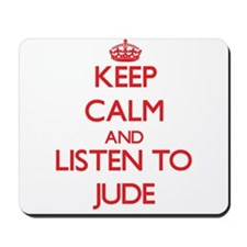 Keep Calm and Listen to Jude Mousepad