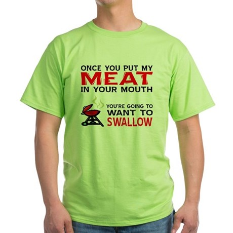 Meat in your mouth Green T-Shirt