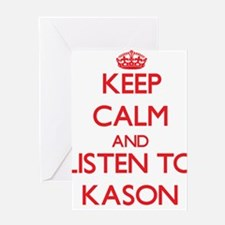 Keep Calm and Listen to Kason Greeting Cards