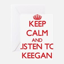 Keep Calm and Listen to Keegan Greeting Cards