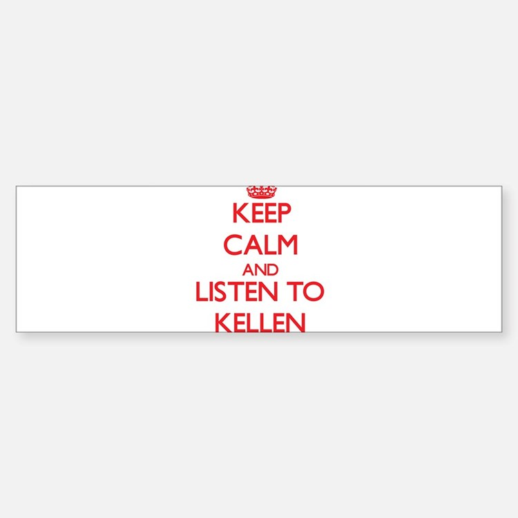 Keep Calm and Listen to Kellen Bumper Bumper Bumper Sticker
