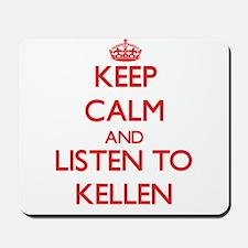Keep Calm and Listen to Kellen Mousepad