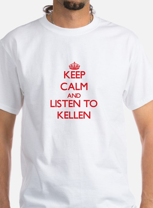 Keep Calm and Listen to Kellen T-Shirt
