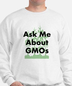 Ask Me About GMOs Sweatshirt