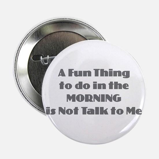 "Morning Don't Talk 2.25"" Button"