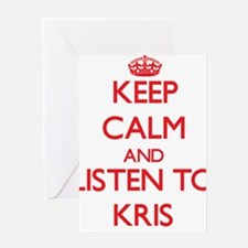 Keep Calm and Listen to Kris Greeting Cards
