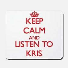 Keep Calm and Listen to Kris Mousepad