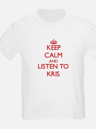 Keep Calm and Listen to Kris T-Shirt