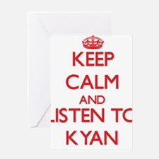 Keep Calm and Listen to Kyan Greeting Cards