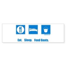 Eat. Sleep. Feed goats. Bumper Bumper Bumper Sticker