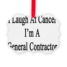I Laugh At Cancer I'm A General C Ornament