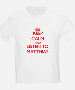 Keep Calm and Listen to Matthias T-Shirt