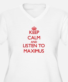 Keep Calm and Listen to Maximus Plus Size T-Shirt