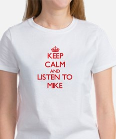 Keep Calm and Listen to Mike T-Shirt