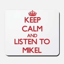 Keep Calm and Listen to Mikel Mousepad