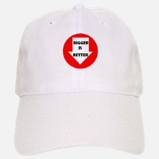 BIGGER IS BETTER Baseball Baseball Cap