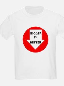 BIGGER  IS BETTER T-Shirt