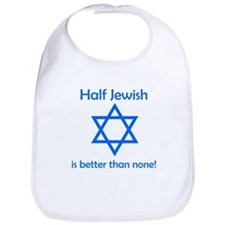 Half Jewish Is Better Than None Bib