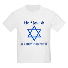 Half Jewish Is Better Than None T-Shirt